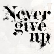 never_give_up_by_bleedingtiara-d4p83li