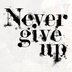 never_give_up_by_bleedingtiara-d4p83li